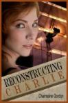 Reconstructing Charlie by Charmaine Gordon